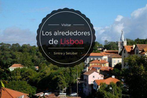 Qué ver por los alrededores de Lisboa: conoce Sintra y Setúbal