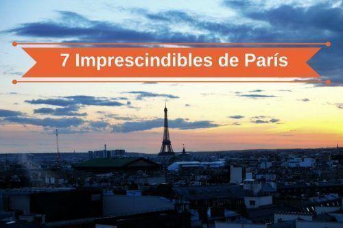 Qué ver en París. Conoce nuestros 7 imprescindibles de la ciudad del amor