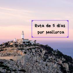 Ruta de 5 días por Mallorca