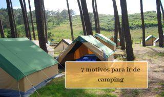 7 motivos para ir de camping