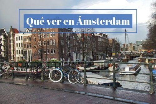 20 cosas imprescindibles que ver en Ámsterdam