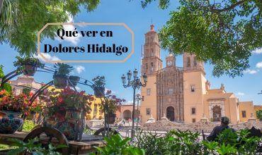 qué ver en Dolores Hidalgo