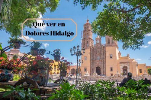 Qué ver en Dolores Hidalgo, el pueblo de José Alfredo Jiménez