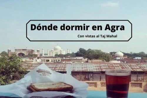 Consejos para buscar donde dormir en Agra con vistas al Taj Mahal