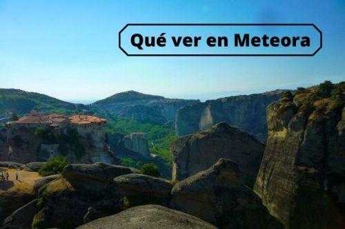 Que ver en Meteora en dos días y cómo llegar allí partiendo de Atenas
