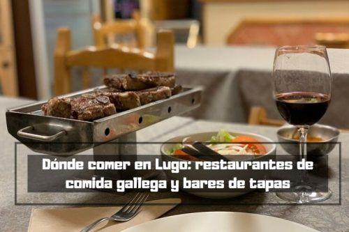 Restaurantes de comida típica gallega y bares de tapas de Lugo tras vivir allí 4 años