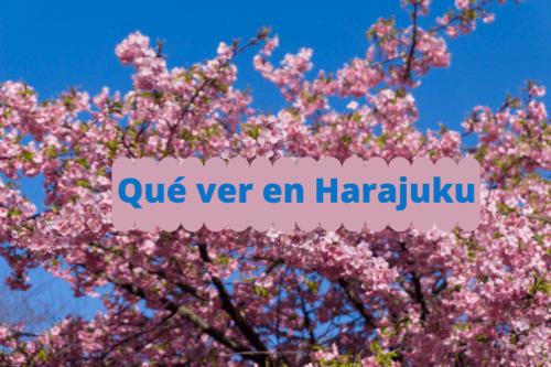 Qué ver y qué hacer en Harajuku con mapa